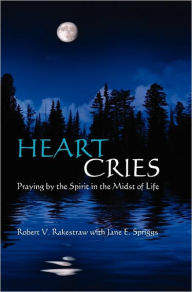 Heart Cries: Praying by the Spirit in the Midst of Life - Robert V. Rakestraw