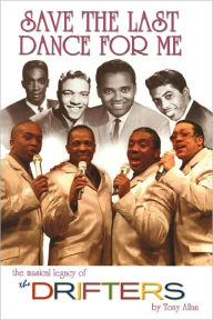 Save the Last Dance for Me: The Musical Legacy of the Drifters - Tony Allan