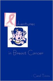 Adventures in Breast Cancer - Carol Timms