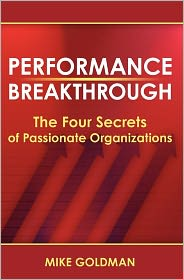 Performance Breakthrough: The Four Secrets of Passionate Organizations - Mike Goldman