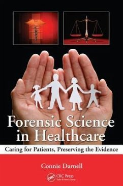 Forensic Science in Healthcare: Caring for Patients, Preserving the Evidence - Darnell, Connie