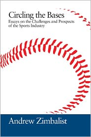 Circling the Bases: Essays on the Challenges and Prospects of the Sports Industry - Andrew Zimbalist