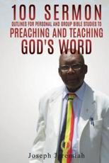 100 Sermon Outlines for Personal and Group Bible Studies to Preaching and Teaching God's word. - Jeremiah, Joseph