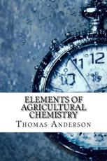 Elements of Agricultural Chemistry - Thomas Anderson