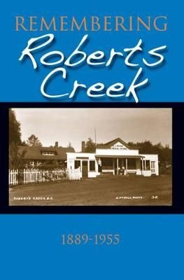 Remembering Roberts Creek - Roberts Creek Historical Committee