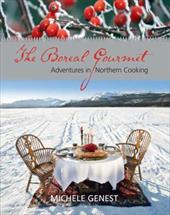The Boreal Gourmet: Adventures in Northern Cooking - Genest, Michele / Parry, Laurel / Archbould, Cathie