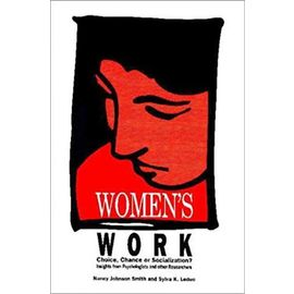 Women's Work: Choice, Chance or Socialization? Insights from Psychologists and Other Researchers - Unknown