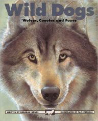 Wild dogs: Wolves, coyotes and foxes - Deborah Hodge
