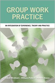 Group Work Practice: An Integration of Experience, Theory and Practice