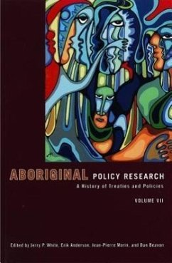 Aboriginal Policy Research, Volume VII: A History of Treaties and Policies - Herausgeber: White, Jerry P. Morin, Jean-Pierre Anderson, Erik