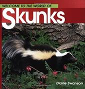 Welcome to the World of Skunks - Swanson, Diane