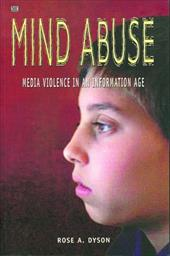 Mind Abuse: Media Violence in an Information Age - Dyson, Rose Anne