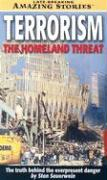 Terrorism: The Homeland Threat: The Truth Behind the Everpresent Danger (Late Breaking Amazing Stories)