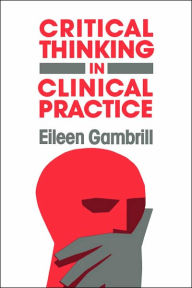 Critical Thinking in Clinical Practice - Eileen Gambrill