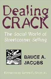 Dealing Crack: The Social World of Streetcorner Selling - Jacobs, Bruce / Short, James F., JR.