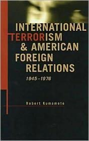 International Terrorism And American Foreign Relations, 1945-1976 - Robert Kumamoto