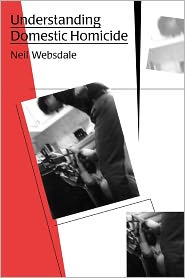 Understanding Domestic Homicide - Neil Websdale