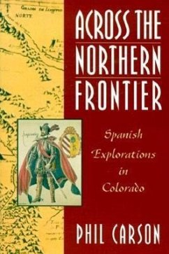 Across the Northern Frontier: Spanish Explorations in Colorado - Carson, Phil