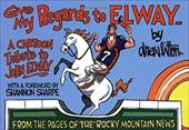 Give My Regards to Elway: A Cartoon Tribute to John Elway - Litton, Drew