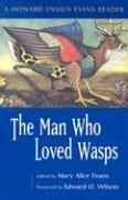 The Man Who Loved Wasps: A Howard Ensign Evans Reader