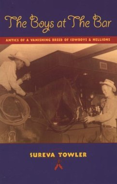 The Boys at the Bar: Antics of a Vanishing Breed of Cowboys and Hellions - Towler, Sureva