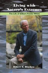 Living with Nature's Extremes: The Life of Gilbert Fowler White - Hinshaw, Robert E.