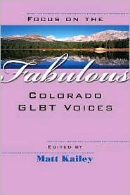 Focus on the Fabulous: Colorado GLBT Voices - Matt Kailey (Editor)