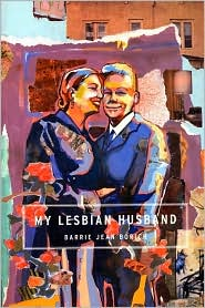 My Lesbian Husband: Landscapes of a Marriage - Barrie Jean Borich