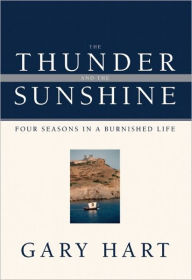 The Thunder and the Sunshine: Four Seasons in a Burnished Life - Gary Hart