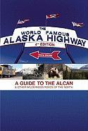 The World-Famous Alaska Highway: A Guide to the Alcan & Other Wilderness Roads of the North