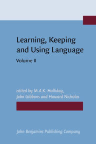 Learning, Keeping and Using Language: Selected Papers from the Eighth World Congress of Applied Linguistics, Sydney, 16-21 August 1987 - M.A.K. Halliday