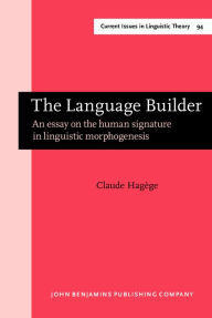The Language Builder: An essay on the human signature in linguistic morphogenesis - Claude Hagege