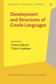 Development and Structures of Creole Languages: Essays in Honor of Derek Bickerton - Francis Byrne
