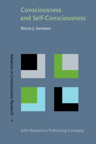 Consciousness and Self-Consciousness: A Defense of the Higher-Order Thought Theory of Consciousness - Rocco J. Gennaro
