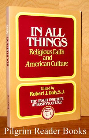In All Things: Religious Faith and American Culture - Papers of the Inaugural Conference of the Jesuit Institute at Boston College