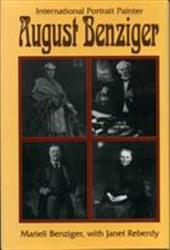 August Benziger: International Portrait Painter - Benzinger, Marieli / Benziger, Marieli / Reberdy, Janey