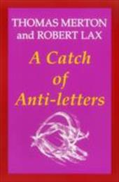A Catch of Anti-Letters - Merton, Thomas / Lax, Robert