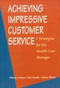 Achieving Impressive Customer Servce: 7 Strategies for the Health Care Manager