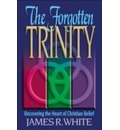 The Forgotten Trinity - James White