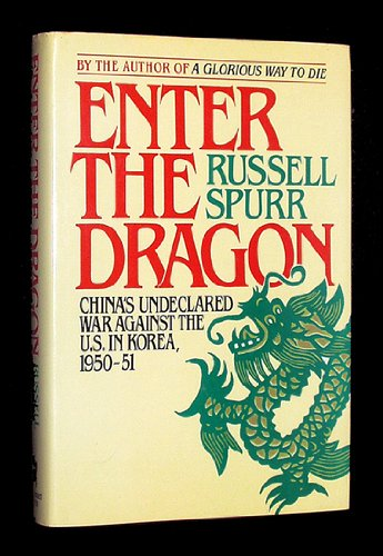 Enter the Dragon: China's Undeclared War Against the U.S.in Korea, 1950-51