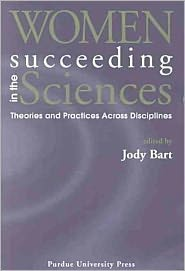 Women Succeeding in the Sciences: Theories and Practices Across Disciplines - Jody Bart (Editor)