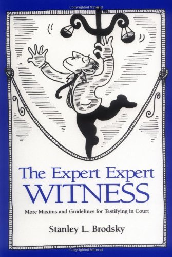 The Expert Expert Witness: More Maxims and Guidelines for Testifying in Court - Brodsky, Stanley L.