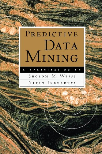 Predictive Data Mining. A Practical Guide.: A Practical Guide (The Morgan Kaufmann Series in Data Management Systems) - Weiss, Sholom M. and Nitin Indurkhya