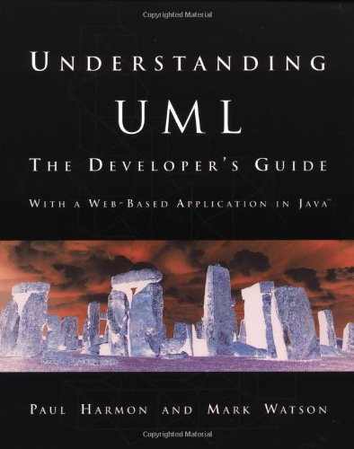 Understanding UML. The Developer's Guide.: The Developer's Guide (The Morgan Kaufmann Series in Software Engineering and Programming) - Harmon, Paul, Harmon and Mark Watson