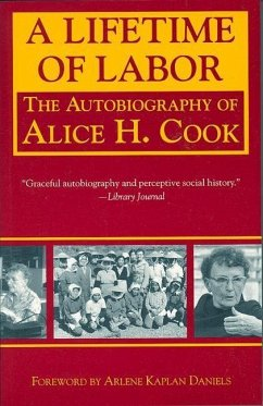 A Lifetime of Labor: The Autobiography of Alice H. Cook - Cook, Alice H. Daniels, Arlene Kaplan