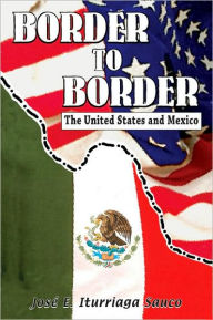 Border to Border: The United States and Mexico - Jose E. Iturriaga Sauco