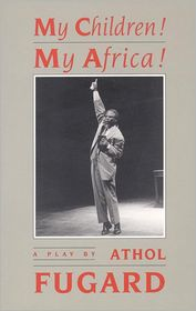 My Children! My Africa! - Athol Fugard