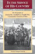 In the Service of His Country: The Biography of Dasang Damdul Tsarong, Commander General of Tibet