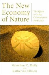 The New Economy of Nature: The Quest to Make Conservation Profitable - Daily, Gretchen C. / Ellison, Katherine