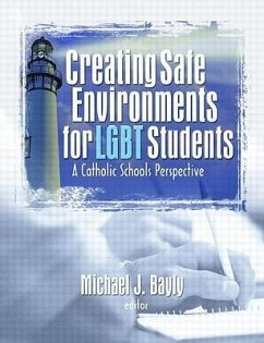 Creating Safe Environments for LGBT Students: A Catholic Schools Perspective - Herausgeber: Bayly, Michael J.